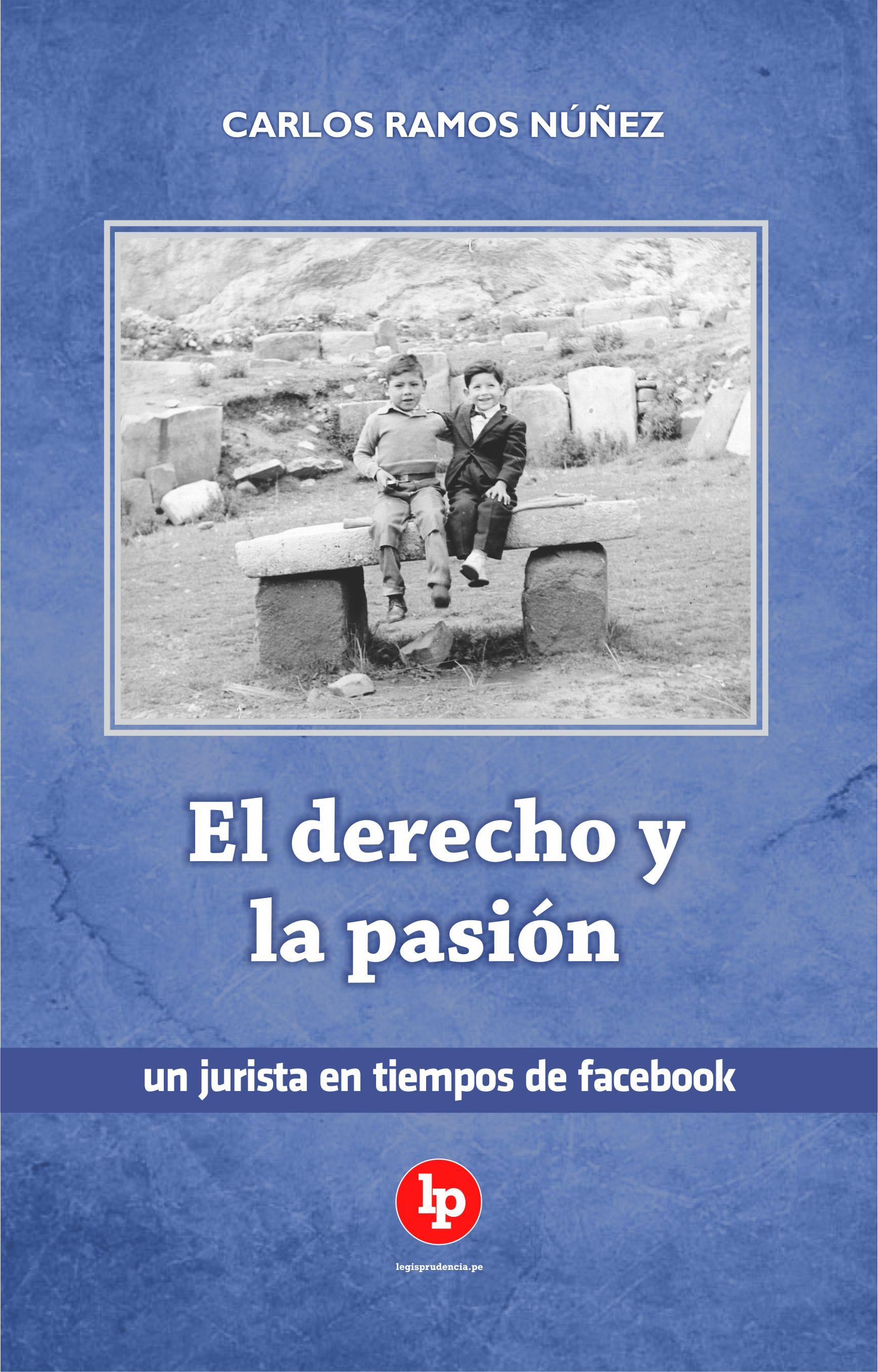 El derecho y la pasión. Un jurista en tiempos de facebook (Legisprudencia, 2014).