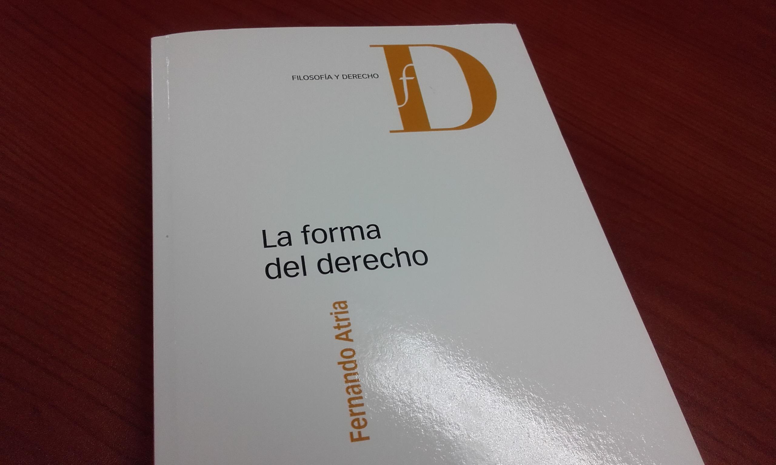 «La forma del derecho» de Fernando Atria Lemaitre.