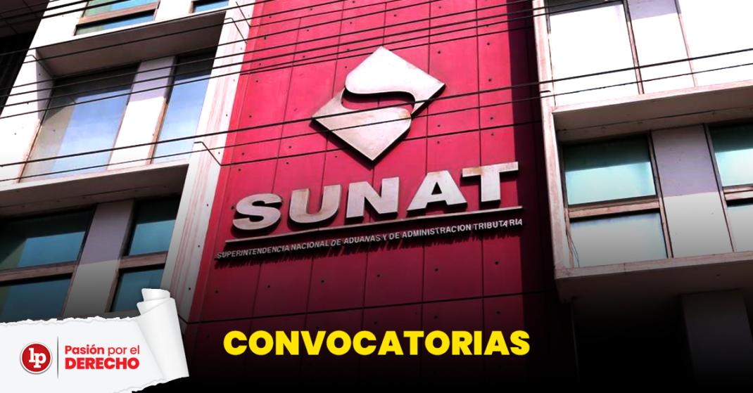 #LoMásVisto | Sunat lanza convocatorias para estudiantes, bachilleres y abogados | LP - Legis.pe